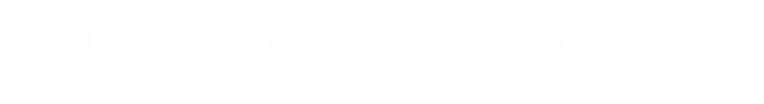 Art Always Around You. Atelier-Mura Gallery close to you.